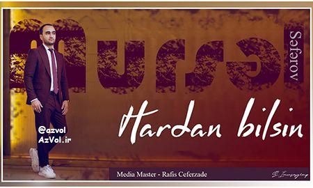 دانلود آهنگ آذربایجانی جدید Mursel Seferov به نام Hardan Bilsin